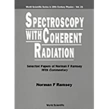 Spectroscopy With Coherent Radiation: Selected Papers Of Norman F Ramsey (With Commentary)