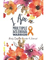 I Am A Multiple Sclerosis Warrior: Symptom Tracker & Journal: A Multiple Sclerosis Pain & Symptom Tracker With Inspiration, Quotes & More