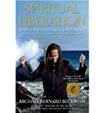 Spiritual Liberation Fulfilling Your Soul's Potential by Beckwith, Michael Bernard ( Author ) ON Jan-07-2010, Paperback