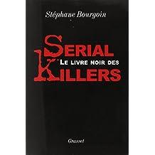 LIVRE NOIR DES SERIAL KILLERS (LE)