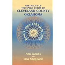 Abstracts of the Early Deeds of Cleveland County, Oklahoma: Book 1, June 1889 - July 1893