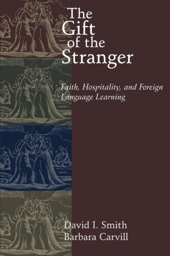 Download The Gift of the Stranger: Faith, Hospitality, and Foreign Language Learning pdf