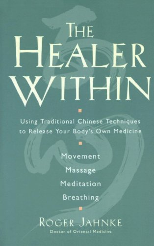 The Healer Within: Using Traditional Chinese Techniques To Release Your Body's Own Medicine *Movement *Massage *Meditation *Breathing cover