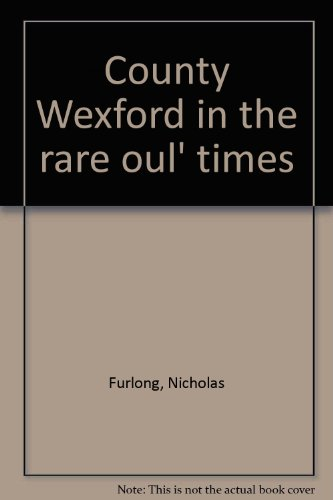 County Wexford in the Rare Oul' Times