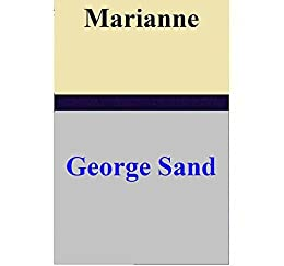 marianne by george sand essay The twenty-five-year-old heroine, marianne chevreuse, represents the young  george sand as she might have been had she remained aurore dupin a few.