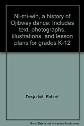 Ni-mi-win, a history of Ojibway dance: Includes text, photographs, illustrations, and lesson plans for grades K-12