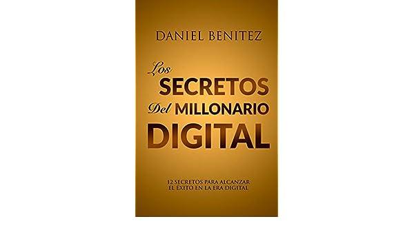 Los Secretos Del Millonario Digital: 12 SECRETOS PARA ALCANZAR EL ÉXITO EN LA ERA DIGITAL eBook: Daniel Benitez: Amazon.es: Tienda Kindle