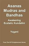 Asanas, Mudras & Bandhas - Awakening Ecstatic Kundalini (AYP Enlightenment Series Book 4) (English Edition)