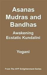 Asanas, Mudras & Bandhas - Awakening Ecstatic Kundalini (AYP Enlightenment Series Book 4)