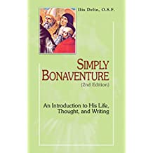Simply Bonaventure, 2nd Edition: An Introduction to His Life, Thought, and Writings