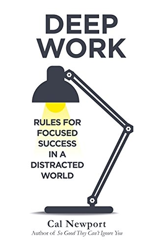 Deep Work: Rules for Focused Success in a Distracted World [Paperback] [Jan 01, 2016] Newport, Cal