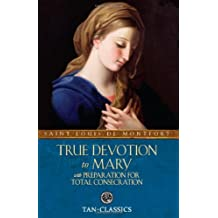 TAN Classic: True Devotion To Mary (Tan Classics): Written by St Louis Marie de Montfort, 2010 Edition, Publisher: TAN Books and Publishers [Paperback]