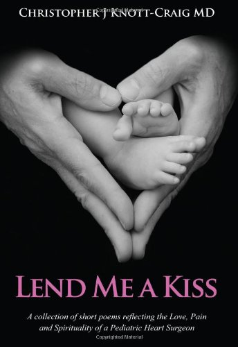 Lend Me A Kiss - A collection of short poems reflecting the Love Pain and Spirituality of a Pediatric Heart Surgeon pdf