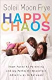 Soleil Moon Frye'sHappy Chaos: From Punky to Parenting and My Perfectly Imperfect Adventures in Between [Hardcover]2011