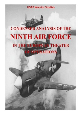 Read Online Condensed Analysis of the Ninth Air Force in the European Theater of Operations (USAF Warrior Studies) pdf epub