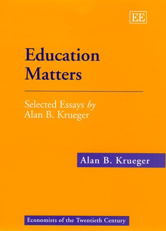 Education Matters : Selected Essays by Alan B. Krueger (Economists of the Twentieth Century series)