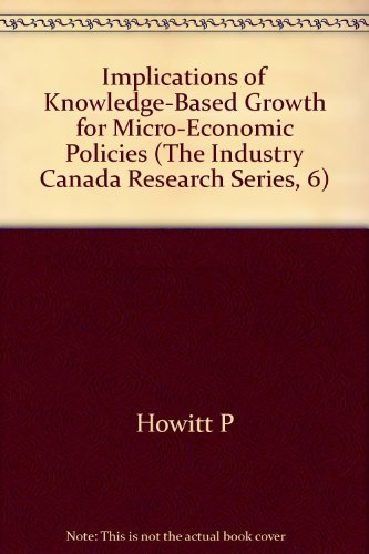 The Implications of Knowledge-Based Growth for Micro-Economic Policies (The Industry Canada Research Series, 6)