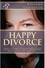 Happy Divorce: How to turn your divorce into the most brilliant and rewarding opportunity of your life! Paperback