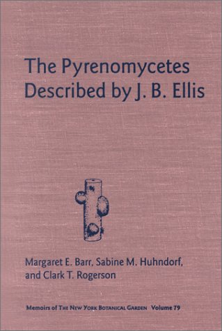 The Pyrenomycetes Described by J.B. Ellis (Memoirs of the New York Botanical Garden)