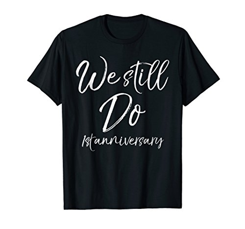 We Still Do 1st Anniversary Shirt Wedding Vows Renewal Gift by Funny Anniversary Couples Gifts