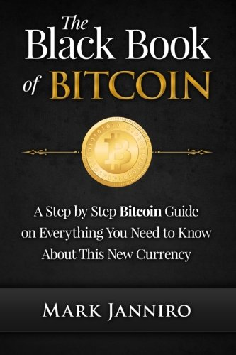 The Black Book of Bitcoin: A Step-by-Step Bitcoin Guide on Everything You Need to Know About this New Currency by CreateSpace Independent Publishing Platform