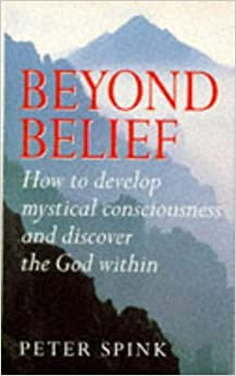 Beyond Belief: How to Develop Mystical Consciousness and Discover the God within