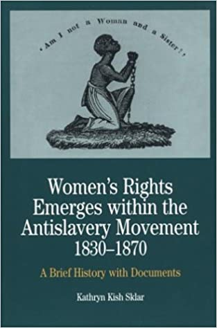 women s rights emerges in the anti slavery movement  women s rights emerges in the anti slavery movement 1830 1870 a brief history documents the bedford series in history and culture kathryn kish