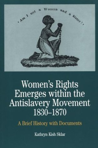 Women's Rights Emerges within the Anti-Slavery Movement, 1830-1870: A Brief History with Documents (The Bedford Series in History and Culture)