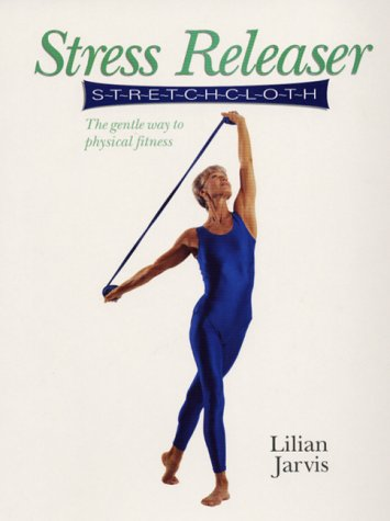 Read Online Stress Releaser Stretchcloth: The Gentle Way to Physical Fitness PDF