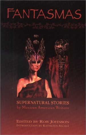 Fantasmas: Supernatural Stories by Mexican American Writers
