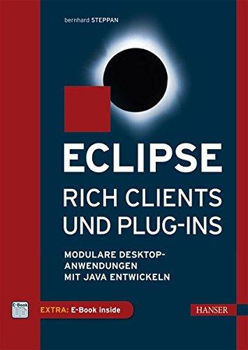 Eclipse Rich Clients und Plug-ins: Modulare Desktop-Anwendungen mit Java entwickeln