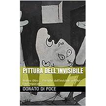 PITTURA DELL'INVISIBILE : Vedere Oltre ... Poetiche dell'invisibile nell'Arte Contemporanea (Italian Edition)