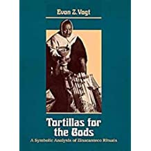 Tortillas for the Gods: A Symbolic Analysis of Zinacanteco Rituals
