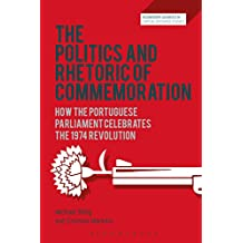The Politics and Rhetoric of Commemoration: How the Portuguese Parliament Celebrates the 1974 Revolution (Bloomsbury Advances in Critical Discourse Studies)