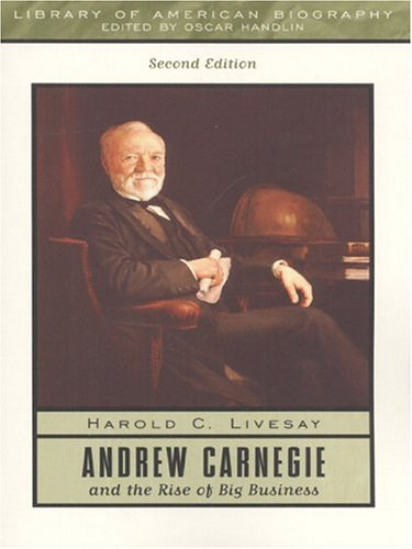 Andrew Carnegie and the Rise of Big Business (2nd Edition)
