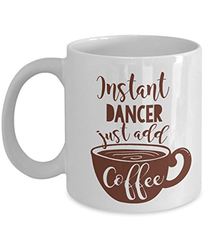 (Instant Dancer Coffee & Tea Gift Mug Cup For A Hip Hop Dancer, Hula Dancer, Fire Dancer, Gogo Dancer, Flamenco Dancer, Ballet Dancer, Pole Dancer And Hawaiian Dancer)