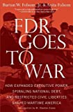 img - for FDR Goes to War: How Expanded Executive Power, Spiraling National Debt, and Restricted Civil Liberties Shaped Wartime America   [FDR GOES TO WAR] [Hardcover] book / textbook / text book
