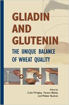 Gliadin and Glutenin: The Unique Balance of Wheat Quality