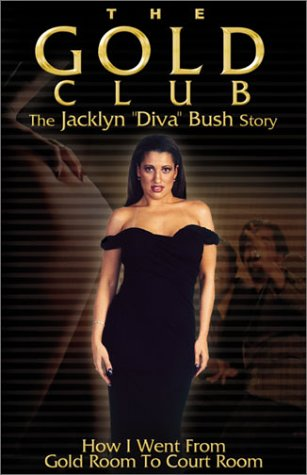 Download The Gold Club the Jacklyn Diva Bush Story: How I Went from Gold Room to Court Room PDF