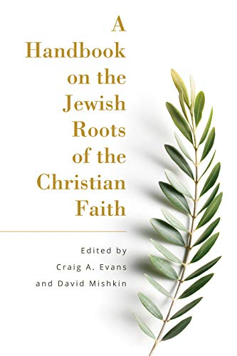 A Handbook on the Jewish Roots of the Christian Faith by [Evans, Craig, Mishkin, David, eds.]