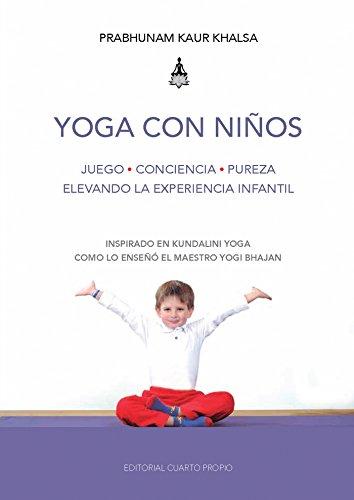 Yoga con niños: Juego - Conciencia - Pureza, elevando la experiencia infantil (Spanish Edition)