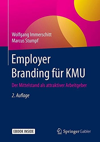 Employer Branding für KMU: Der Mittelstand als attraktiver Arbeitgeber Taschenbuch – 25. November 2018 Wolfgang Immerschitt Marcus Stumpf Springer Gabler 3658231327