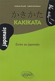 Kakikata : Ecrire en japonais par Nathalie Rouillé
