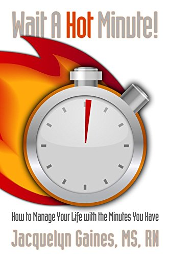 Wait a Hot Minute!: How to Manage Your Life with the Minutes You Have