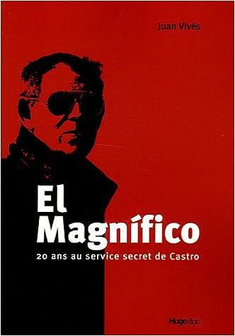 El Magnifico : 20 ans au service secret de Castro