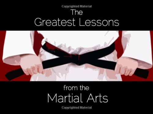 Download Greatest Lessons from the Martial Arts: A Compilation of Martial Wisdom pdf epub