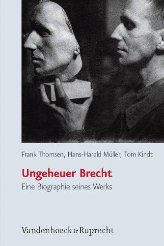Ungeheuer Brecht: Eine Biographie seines Werks