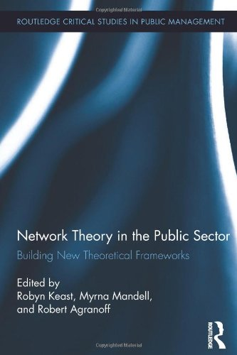 Network Theory in the Portion publicly Sector: Building New Theoretical Frameworks (Routledge Critical Studies in Public Management)