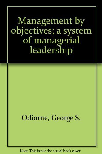 Management by Objectives: A System of Managerial Leadership
