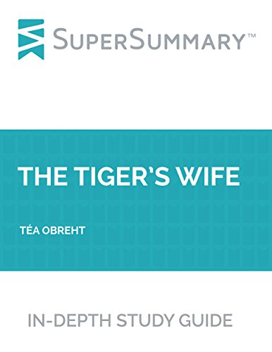 Study Guide: The Tiger's Wife by Téa Obreht (SuperSummary)